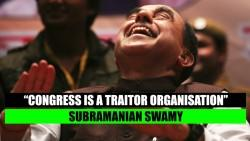Congress is a traitor organisation: Subramanian Swamy