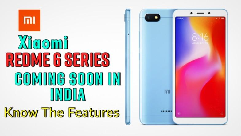 Redmi 6 series coming to India, know the key features