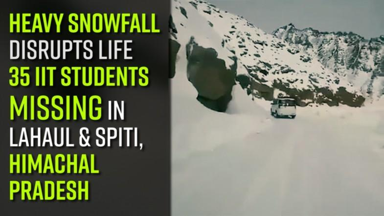 Heavy Snowfall disrupts Life; 35 IIT students missing in Lahaul and Spiti, Himachal Pradesh