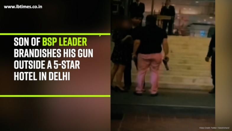Watch: Ashish Pandey, son of BSP leader brandishes his gun outside a 5-star hotel in Delhi