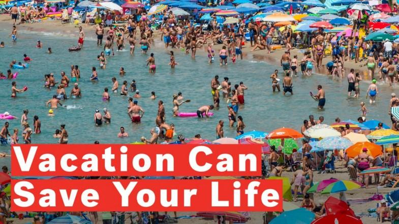 Going On Vacation Can Save Your Life