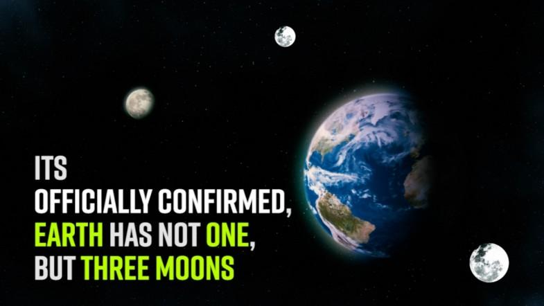 Its officially confirmed, Earth has not one, but three moons