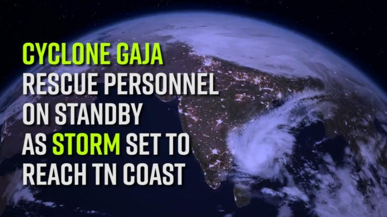 Cyclone Gaja Rescue personnel on standby as storm set to reach TN coast