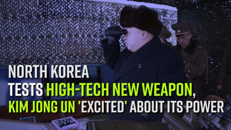 North Korea tests high-tech new weapon, Kim Jong Un excited about its power