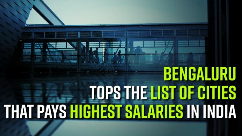 Bengaluru tops the list of cities that pays highest salaries In India