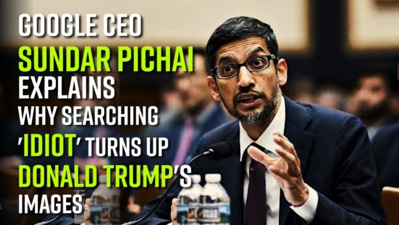 Watch: Google CEO Sundar Pichai explains why searching idiot turns up Donald Trumps images