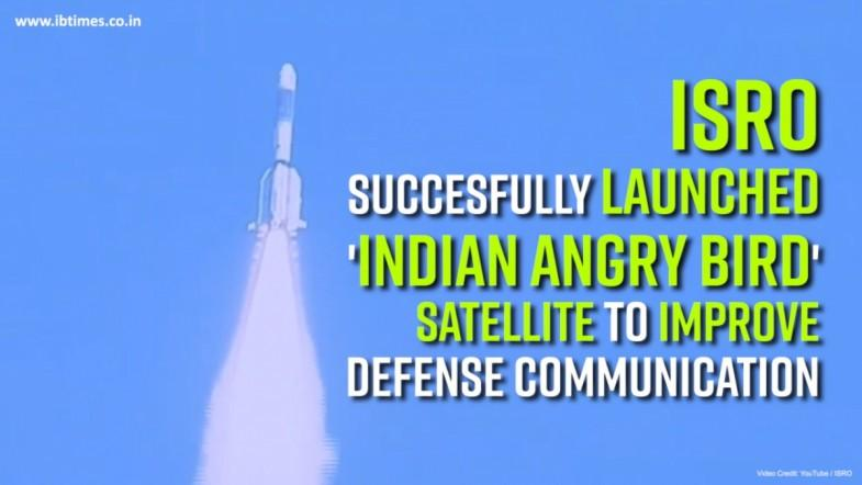 ISRO Succesfully launched Indian Angry Bird satellite to improve defense communication
