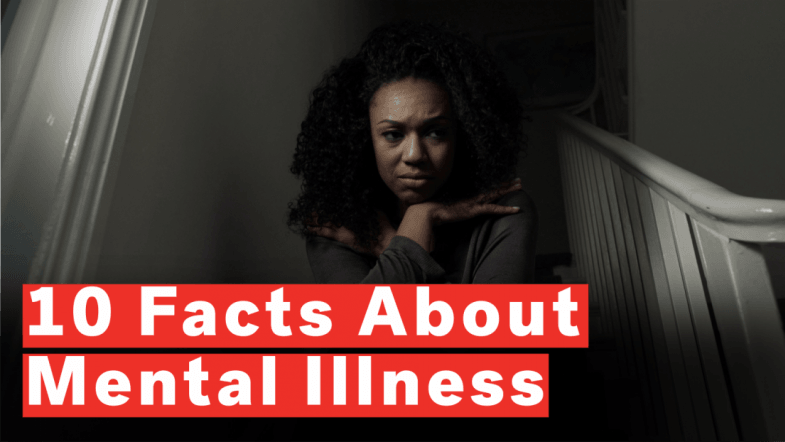 10 Facts About Mental Illness