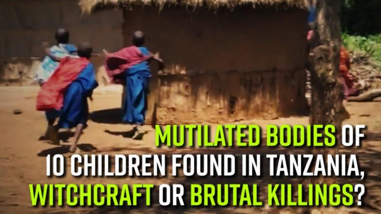 The mutilated bodies of 10 children were found in Tanzania, Witchcraft or brutal killings?