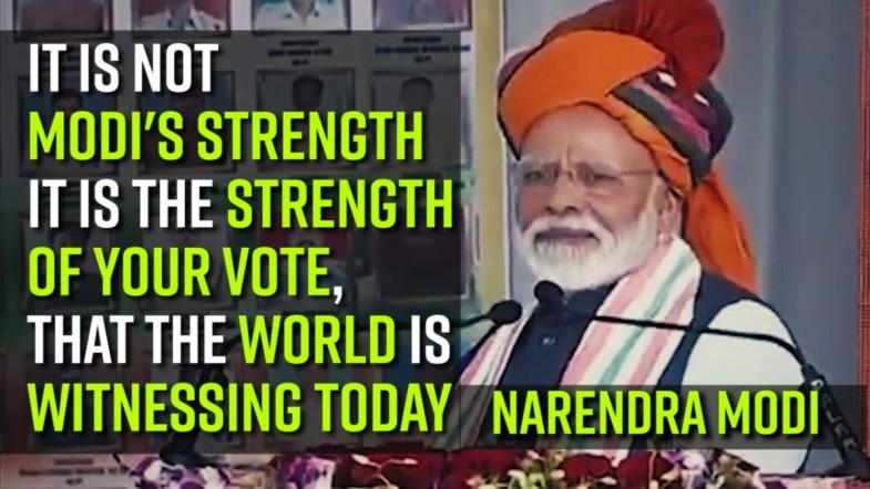 Narendra Modi: It is not Modis Strength, It is the strength of your vote, that the world is witnessing today