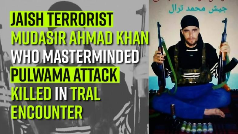 Jaish terrorist, Mudasir Ahmad Khan who masterminded Pulwama attack killed in Tral encounter