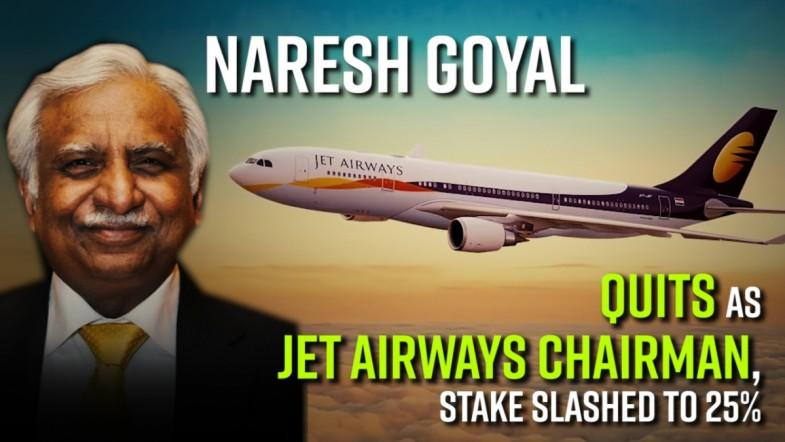 Naresh Goyal quits as Jet Airways chairman, stake slashed to 25%