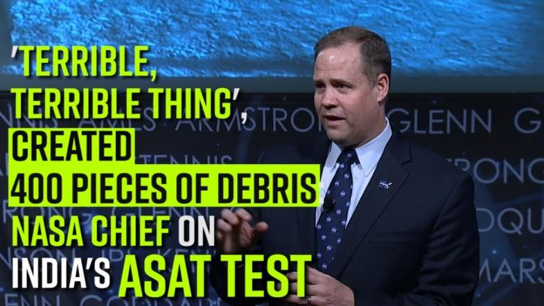 Terrible, terrible thing, created 400 pieces of debris: NASA Chief on Indias ASAT test