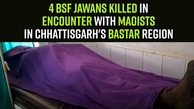 4 BSF jawans killed in encounter with Maoists in Chhattisgarhs Bastar region