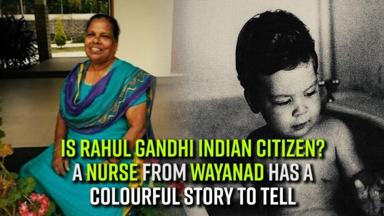 Is Rahul Gandhi Indian citizen? A nurse from Wayanad has a colourful story to tell