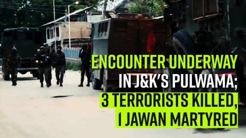 Encounter underway in Jammu and Kashmirs Pulwama; 3 terrorists killed, 1 jawan martyred