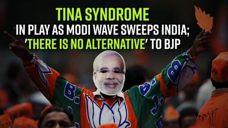 TINA syndrome in play as Modi wave sweeps India; There Is No Alternative to BJP