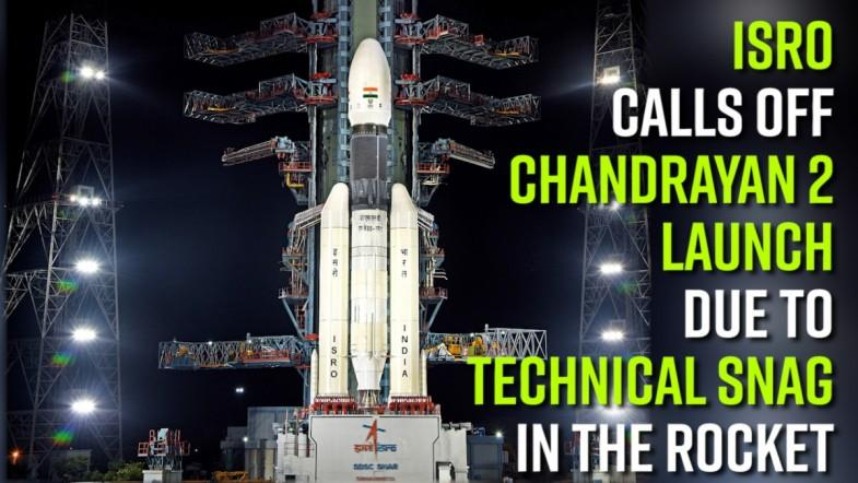 ISRO calls off Chandrayan-2 launch due to technical snag in the rocket