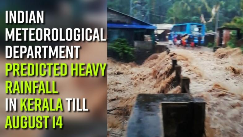 Indian Meteorological Department (IMD) predicted heavy rainfall in Kerala till August 14