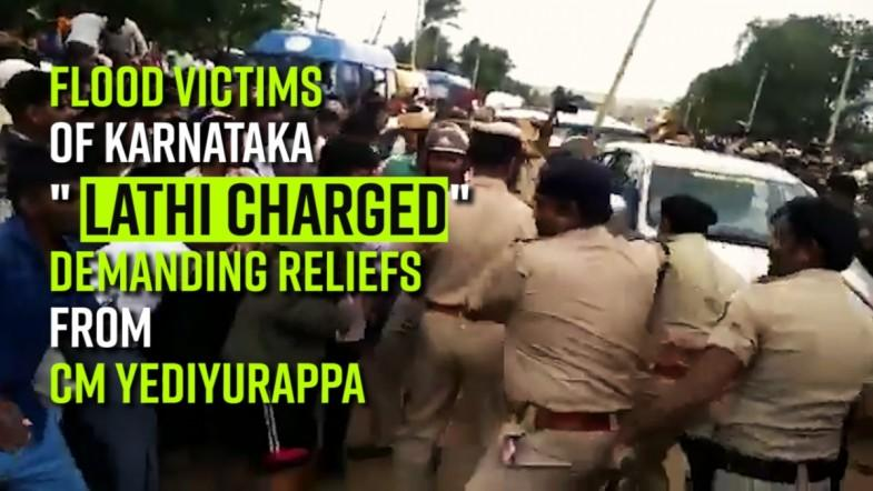 Flood victims of Karnataka lathi charged for demanding reliefs from CM Yediyurappa