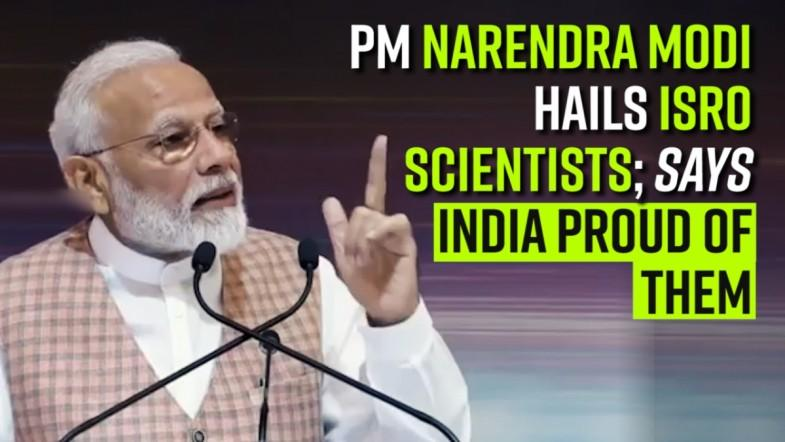 PM Narendra Modi hails ISRO scientists; says India proud of them
