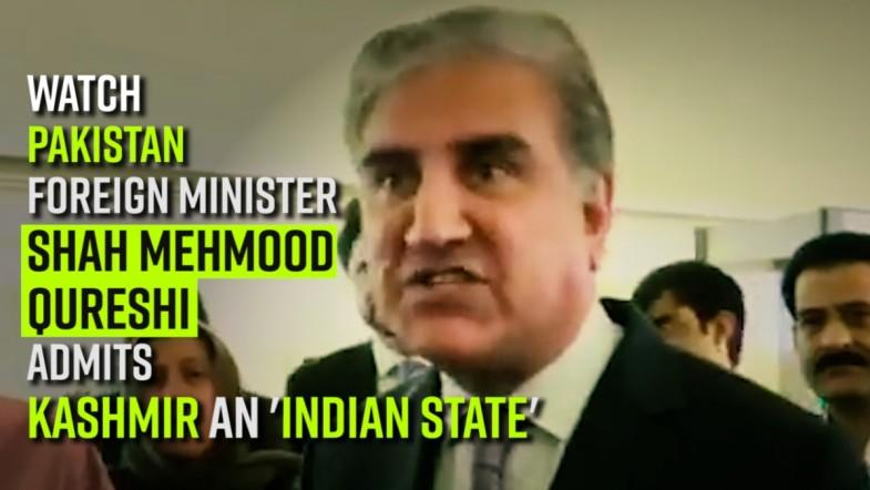 Watch   Pakistan Foreign Minister Shah Mehmood Qureshi admits Kashmir an Indian State