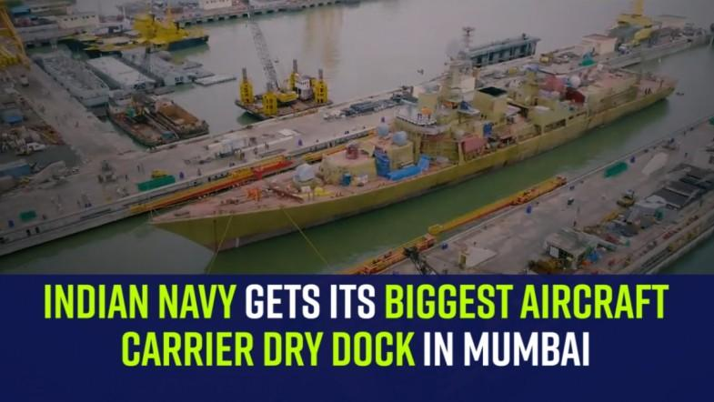 Indian Navy gets its biggest aircraft carrier dry dock in Mumbai