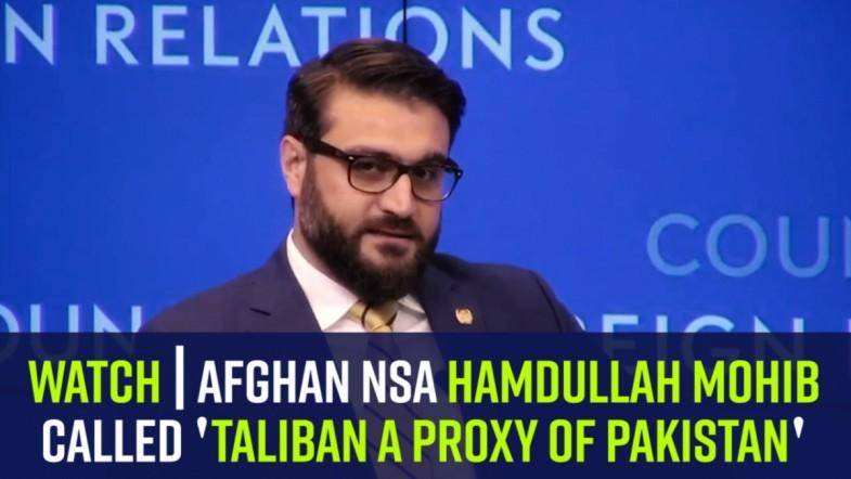 Watch | Afghan NSA Hamdullah Mohib called Taliban a proxy of Pakistan