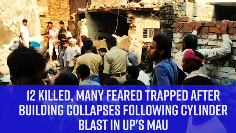 12 killed, many feared trapped after building collapses following cylinder blast in UPs Mau