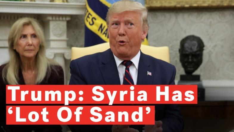 Trump Defends Syria Withdrawal: Theyve Got...A Lot Of Sand That They Can Play With