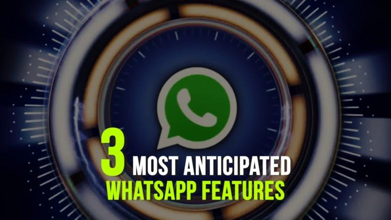 3 most anticipated WhatsApp features