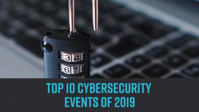 Top 10 Cybersecurity events of 2019
