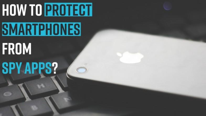 How to protect smartphones from spy apps?