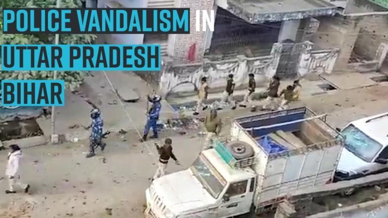 Police vandalism in Uttar Pradesh, Bihar.