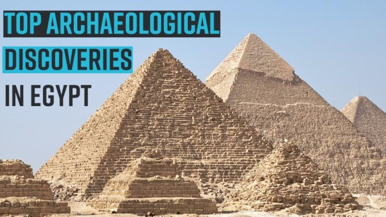 TOP ARCHAEOLOGICAL DISCOVERIES IN EGYPT
