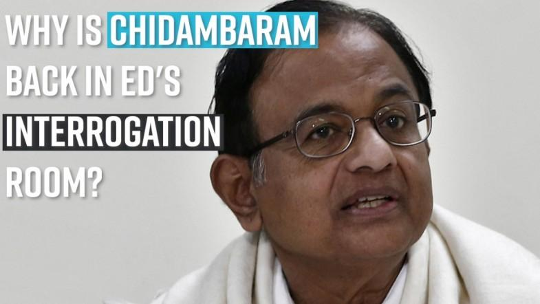 Why is Chidambaram back in EDs interrogation room?