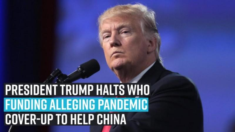 President Trump halts WHO funding alleging pandemic cover-up to help China